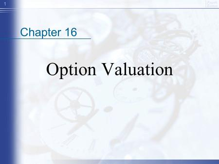 Fourth Edition 1 Chapter 16 Option Valuation. Fourth Edition 2 Outline Valuation –Intrinsic and time values –Factors determining option price –Black-Scholes.