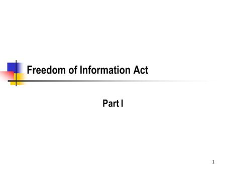 1 Freedom of Information Act Part I. 2 Key Documents President Johnson's Proclamation on the signing of the original act in 1967Proclamation The Congressional.