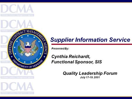 Supplier Information Service Presented By: Cynthia Reichardt, Functional Sponsor, SIS Quality Leadership Forum July 17-19. 2001.