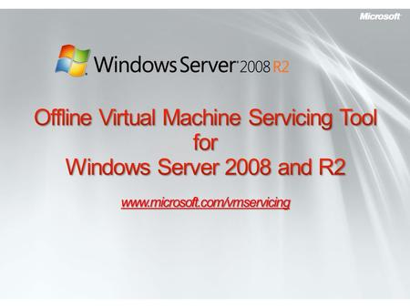 Www.microsoft.com/vmservicing. Virtual Machine Management Challenges What are Solution Accelerators? Offline Virtual Machine Servicing Tool Next Steps.