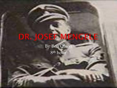 By Ben Olson 8 th hour.  Josef Mengele's Personal Life  The Nazi 4 Point Plan  Dr. Mengele's Climb through the Nazi Ranks  Doctors who Mengele worked.