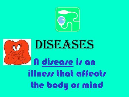 A disease is an illness that affects the body or mind
