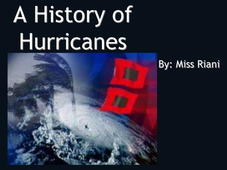 A History of Hurricanes By: Miss Riani Hurricane Hugo G Occurred: September 1989 G Category: 4 G Landfall: Charleston, South Carolina G Deaths: 50 G.