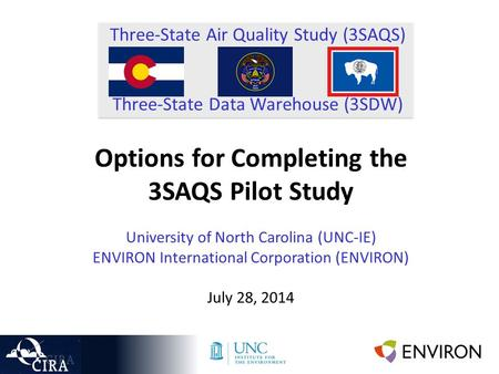 Three-State Air Quality Study (3SAQS) Three-State Data Warehouse (3SDW) Options for Completing the 3SAQS Pilot Study University of North Carolina (UNC-IE)