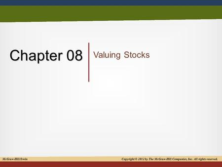 Copyright © 2012 by The McGraw-Hill Companies, Inc. All rights reserved 1 Chapter 08 Valuing Stocks McGraw-Hill/Irwin Copyright © 2012 by The McGraw-Hill.