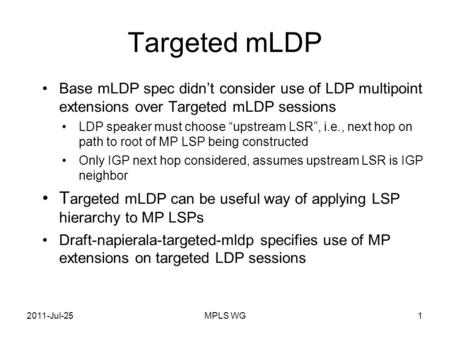 "MPLS WG1 Targeted mLDP Base mLDP spec didn't consider use of LDP multipoint extensions over Targeted mLDP sessions LDP speaker must choose ""upstream LSR"","