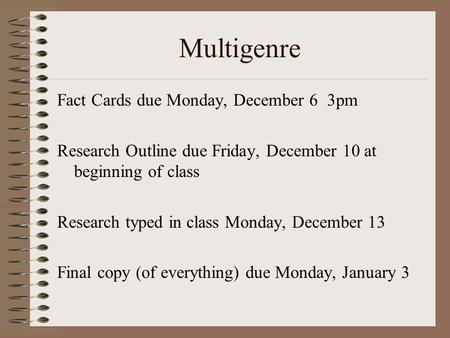 Multigenre Fact Cards due Monday, December 6 3pm Research Outline due Friday, December 10 at beginning of class Research typed in class Monday, December.
