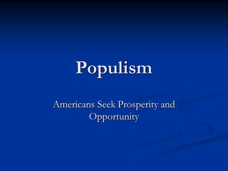 Populism Americans Seek Prosperity and Opportunity.