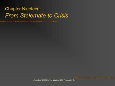 Copyright ©2008 by the McGraw-Hill Companies, Inc. Chapter Nineteen: From Stalemate to Crisis.