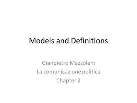 Models and Definitions Gianpietro Mazzoleni La comunicazione politica Chapter 2.