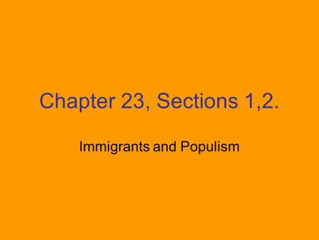Chapter 23, Sections 1,2. Immigrants and Populism.