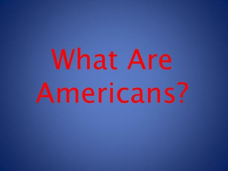 What Are Americans?. Hector St. John de Crevecoeur.