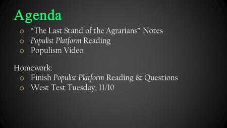 "Agenda o ""The Last Stand of the Agrarians"" Notes o Populist Platform Reading o Populism Video Homework: o Finish Populist Platform Reading & Questions."