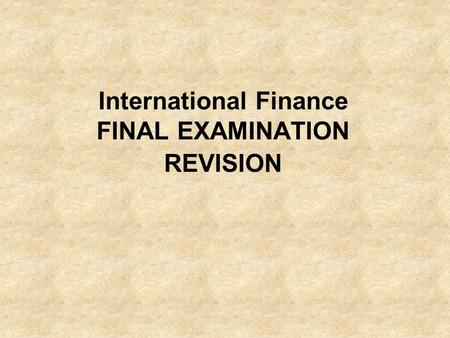 International <strong>Finance</strong> FINAL EXAMINATION REVISION.
