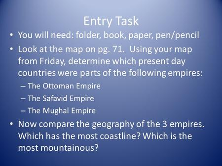 Entry Task You will need: folder, book, paper, pen/pencil Look at the map on pg. 71. Using your map from Friday, determine which present day countries.