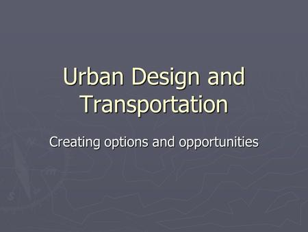 Urban Design and Transportation Creating options and opportunities.