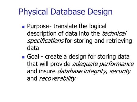 Physical Database Design Purpose- translate the logical description of data into the technical specifications for storing and retrieving data Goal - create.