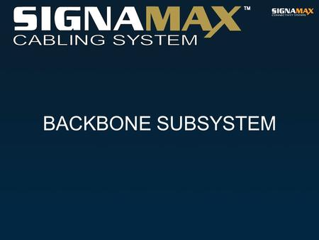 BACKBONE SUBSYSTEM. CABLING SYSTEM Backbone Subsystem The Backbone cabling subsystem is based on cabling segments, which link such connection centers.