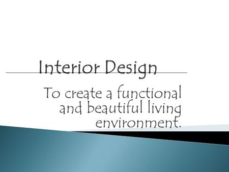 To create a functional and beautiful living environment.