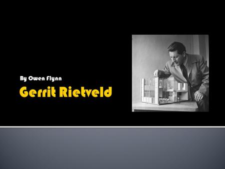 By Owen Flynn.  Gerrit Rietveld was a furniture designer and architect of some repute during the twentieth century  He is most famous for his Red and.
