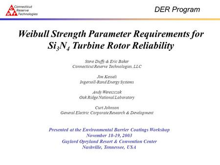DER Program Weibull Strength Parameter Requirements for Si 3 N 4 Turbine Rotor Reliability Steve Duffy & Eric Baker Connecticut Reserve Technologies, LLC.