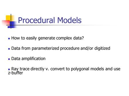 Procedural Models How to easily generate complex data?