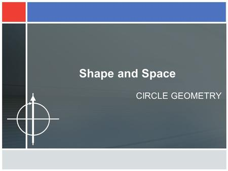 Shape and Space CIRCLE GEOMETRY. Circle Geometry Rule 1 : ANGLE IN A SEMICIRCLE = 90° A triangle drawn from the two ends of a diameter will always make.