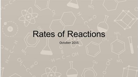 Rates of Reactions October 2015. 1) What is ALWAYS represented by the slope of the tangent to a graph of concentration vs. time for a reaction? a)The.