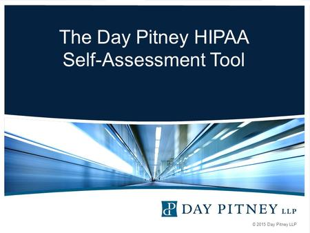 © 2015 Day Pitney LLP The Day Pitney HIPAA Self-Assessment Tool.