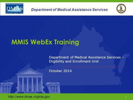 1 Department of Medical Assistance Services Department of Medical Assistance Services – Eligibility and Enrollment Unit October.