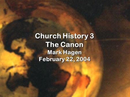 Church History 3 The Canon Mark Hagen February 22, 2004.