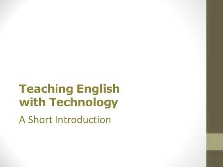 Teaching English with Technology A Short Introduction.