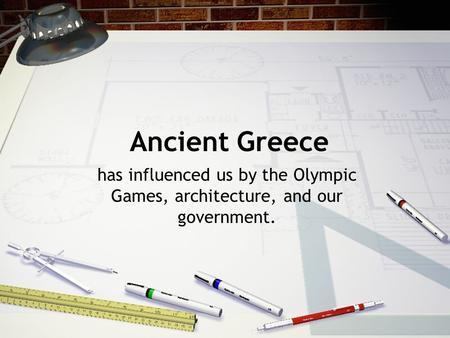 Ancient Greece has influenced us by the Olympic Games, architecture, and our government.