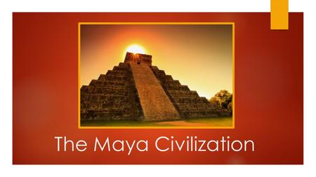 The Maya Civilization. Goals for Today:  To identify and describe the achievements of the Maya civilization  To compare ways the Maya forged their civilization.