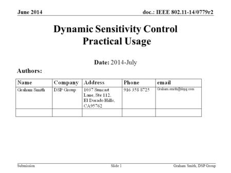 Doc.: IEEE 802.11-14/0779r2 Submission June 2014 Dynamic Sensitivity Control Practical Usage Date: 2014-July Authors: Graham Smith, DSP GroupSlide 1.