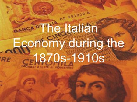 The Italian Economy during the 1870s-1910s. Government debt Poor had high tax rates Industrialisation between the rising North and the decreasing South.