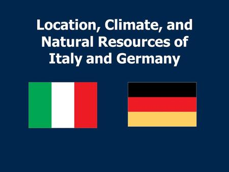 Location, Climate, and Natural Resources of Italy and Germany