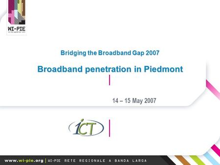 Bridging the Broadband Gap 2007 Broadband penetration in Piedmont 14 – 15 May 2007.