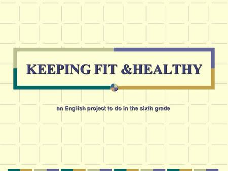 KEEPING FIT &HEALTHY an English project to do in the sixth grade.
