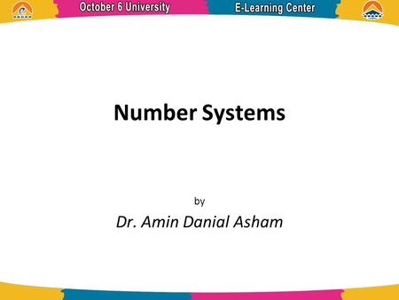 Number Systems by Dr. Amin Danial Asham. References  Programmable Controllers- Theory and Implementation, 2nd Edition, L.A. Bryan and E.A. Bryan.