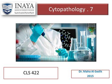 Cytopathology. 7 Dr. Maha Al-Sedik 2015 CLS 422. 1- Neoplasm. 2- Stages of carcinoma. 3- Differences between benign and malignant neoplasm. 4- Dysplasia.