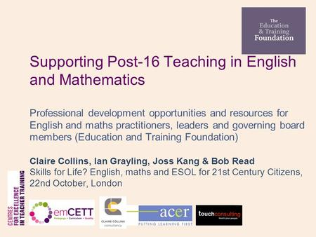 Supporting Post-16 Teaching in English and Mathematics Professional development opportunities and resources for English and maths practitioners, leaders.