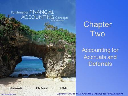 Chapter Two Accounting for Accruals and Deferrals Copyright © 2013 by The McGraw-Hill Companies, Inc. All rights reserved McGraw-Hill/Irwin.