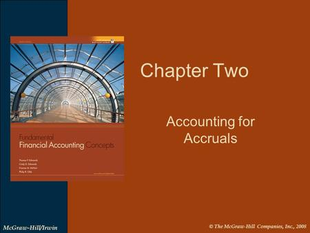 © The McGraw-Hill Companies, Inc., 2008 McGraw-Hill/Irwin Chapter Two Accounting for Accruals.