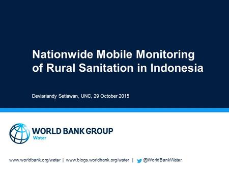 |  Nationwide Mobile Monitoring of Rural Sanitation in Indonesia Deviariandy Setiawan,
