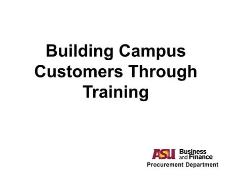 Building Campus Customers Through Training Procurement Department.