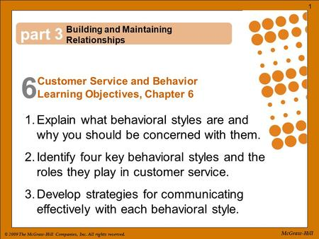 © 2009 The McGraw-Hill Companies, Inc. All rights reserved. 1 McGraw-Hill part 6 3 1.Explain what behavioral styles are and why you should be concerned.