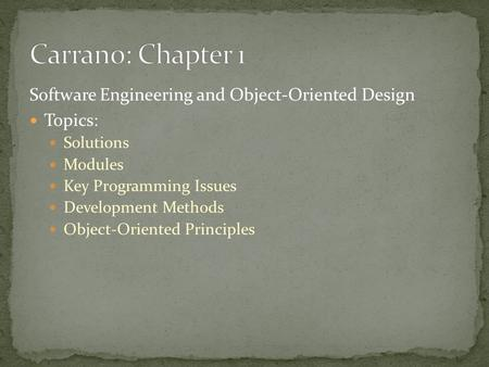 Software Engineering and Object-Oriented Design Topics: Solutions Modules Key Programming Issues Development Methods Object-Oriented Principles.