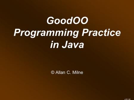 GoodOO Programming Practice in Java © Allan C. Milne v15.1.22.