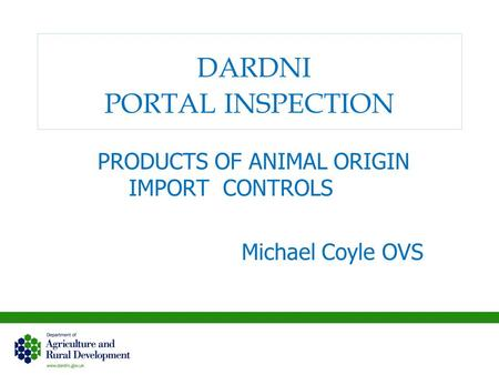 DARDNI PORTAL INSPECTION PRODUCTS OF ANIMAL ORIGIN IMPORT CONTROLS Michael Coyle OVS.